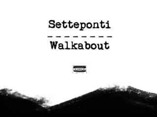 SETTEPONTI WALKABOUT | web doc