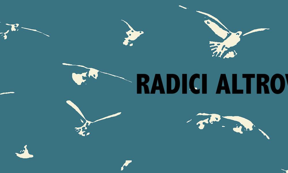 RADICI ALTROVE | 12 – 13 maggio | Sguardi sul Reale Festival